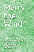 Marry the Wind: Forty-Nine Poems from the Forty-Ninth State
