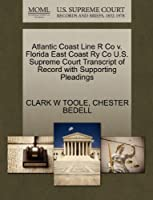 Atlantic Coast Line R Co V. Florida East Coast Ry Co U.S. Supreme Court Transcript of Record with Supporting Pleadings