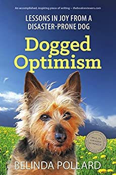 Dogged Optimism: Lessons in Joy from a Disaster-Prone Dog by [Pollard, Belinda]