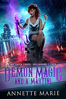 Demon Magic and a Martini (The Guild Codex: Spellbound Book 4) by [Marie, Annette]