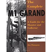 The Complete M1 Garand: A Guide for the Shooter and Collector