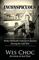 Inconspicuous: Walter Rothwell's Undercover Journey During the Cold War