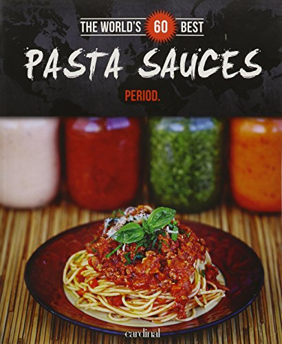Download The World's 60 Best Pasta Sauces... Period. (The World's 60 Best Collection) 2920943499
