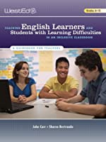 Teaching English Learners and Students with Learning Difficulties in an Inclusive Classroom, Grades 6-12: A Guidebook for Teachers