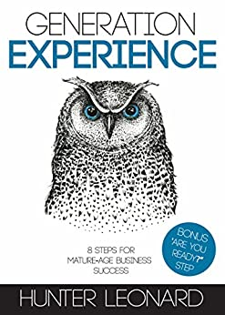 Generation Experience: 8 Steps for Mature-Age Business Success by [LEONARD, HUNTER]