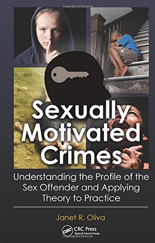 Download Sexually Motivated Crimes: Understanding the Profile of the Sex Offender and Applying Theory to Practice 143988255X