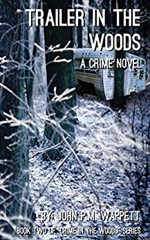 Trailer in the Woods: A Crime Novel (Crime in the Woods Book 2) by [Wappett, John]