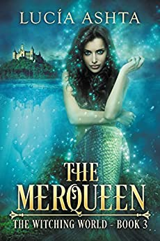 The Merqueen (The Witching World Book 3) by [Ashta, Lucia]