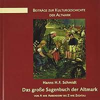 Das grosse Sagenbuch der Altmark: von A wie Abbendorf bis Z wie Zichtau