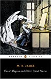 Count Magnus and Other Ghost Stories: The Complete Ghost Stories of M. R. James, Volume 1 (Penguin Classics)