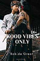 GOOD VIBES ONLY: Motivational Notebook, Journal Diary (110 Pages, Blank, 6x9)