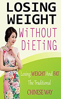 Losing Weight without Dieting: Losing Weight and Fat The Traditional Chinese Way by [Cox, Brian N.]