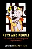 Pets and People: The Ethics of Our Relationships with Companion Animals (English Edition)