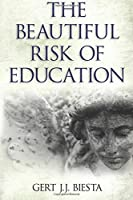 Beautiful Risk of Education (Interventions: Education, Philosophy, and Culture) by Gert J. J. Biesta(2014-03-01)