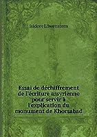 Essai de Déchiffrement de l'Écriture Assyrienne Pour Servir À l'Explication Du Monument de Khorsabad