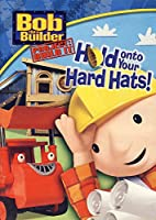 Bob: Hold On To Your Hard Hats