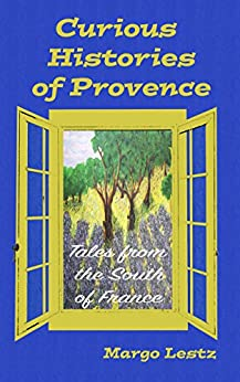 Curious Histories of Provence: Tales from the South of France by [Lestz, Margo]