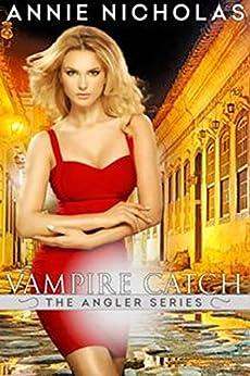Vampire CATCH (The Angler Book 2) by [Nicholas, Annie]