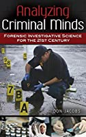 Analyzing Criminal Minds: Forensic Investigative Science for the 21st Century (Brain, Behavior, and Evolution)