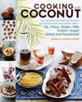 Cooking With Coconut: 125 Recipes for Healthy Eating; Delicious Uses for Every Form