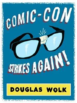 Comic-Con Strikes Again! (Kindle Single) by [Wolk, Douglas]