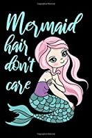 """Mermaid hair don't care: Cute mermaid notebook journal for girls, women   Funny Birthday gift for girls   Mermaid Lined Notebook Journal (6""""x 9"""")"""