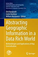 Abstracting Geographic Information in a Data Rich World: Methodologies and Applications of Map Generalisation (Lecture Notes in Geoinformation and Cartography)