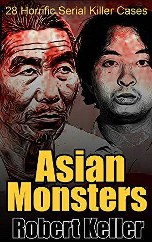 Asian Monsters: 28 Terrifying Serial Killers from Asia and the Far East (English Edition)