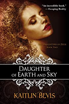 Daughter of Earth and Sky: The Persephone Trilogy, Book 2 (The Daughters of Zeus) by [Bevis, Kaitlin]