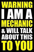 Warning I Am a Mechanic and Will Talk About This To You: Blank Lined Writing Journal for a Mechanic