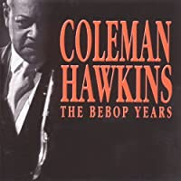 Bebop Years by Coleman Hawkins
