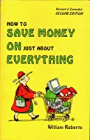 How to Save Money on Just About Everything