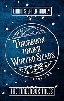 Tinderbox Under Winter Stars (The Tinderbox Tales Book 2) by [Sterner-Radley, Emma]