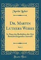 Dr. Martin Luthers Werke, Vol. 2: In Einer Das Beduerfniss Der Zeit Beruecksichtigenden Auswahl (Classic Reprint)
