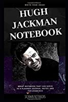 Hugh Jackman Notebook: Great Notebook for School or as a Diary, Lined With More than 100 Pages.  Notebook that can serve as a Planner, Journal, Notes and for Drawings. (Hugh Jackman Notebooks)