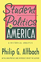Student Politics in America: A Historical Analysis (Foundations of Higher Education)