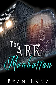 The Ark of Manhattan: A Short Story by [Lanz, Ryan]