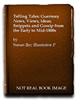 Telling Tales: Guernsey News, Views, Ideas, Snippets and Gossip from the Early to Mid-1800s