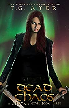 Dead Chaos (A Valkyrie Novel - Book 3) (The Valkyrie Series) by [Ayer, T.G.]
