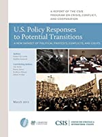 U.S. Policy Responses to Potential Transitions: A New Dataset of Political Protests, Conflicts, and Coups (CSIS Reports)
