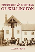 Breweries & Bottlers of Wellington (Images of England)