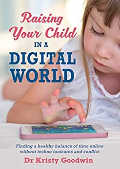 Raising Your Child in a Digital World by [Goodwin, Kristy]