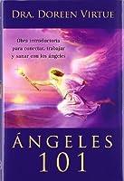 Ángeles 101 / Angels 101: Obra Introductoria Para Conectar, Trabajar Y Sanar Con Los Ángeles