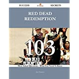 Red Dead Redemption: 103 Most Asked Questions on Red Dead Redemption - What You Need to Know (Success Secrets)