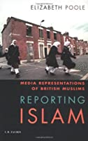 Reporting Islam: Media Representations and British Muslims by Elizabeth Poole(2002-09-07)