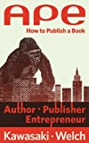 エイプ APE: Author, Publisher, Entrepreneur—How to Publish a Book (English Edition)