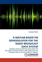 A MATLAB-BASED FM DEMODULATOR FOR THE RADIO BROADCAST DATA SYSTEM: DEMODULATOR ALGORITHM DEVELOPED FOR DECODING FM RADIO SIGNAL, AND DISPLAYING THE MESSAGE DETAILS IN USER-FRIENDLY FORMAT