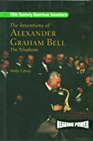 The Inventions of Alexander Graham Bell: The Telephone (19th Century American Inventors)