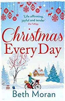 Christmas Every Day: The perfect uplifting festive read by [Moran, Beth]