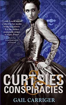 Curtsies and Conspiracies: Number 2 in series (Finishing School) by [Carriger, Gail]